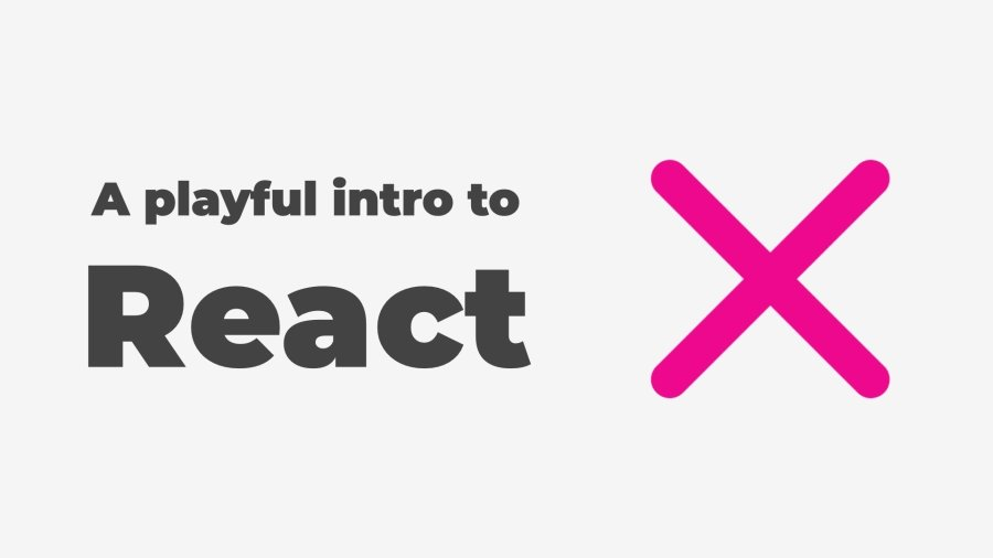 A playful intro to React