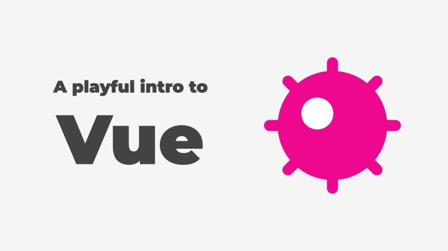 A playful intro to Vue